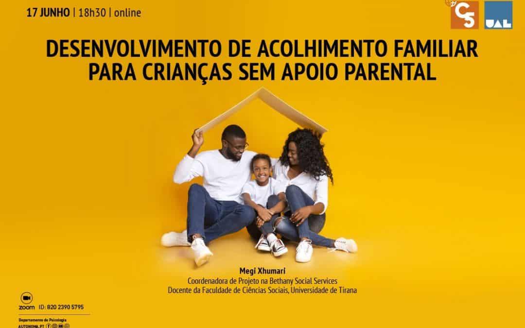 """CONFERÊNCIA """"DESENVOLVIMENTO DE ACOLHIMENTO FAMILIAR PARA CRIANÇAS SEM APOIO PARENTAL""""   17 JUNHO   18H30   ONLINE"""